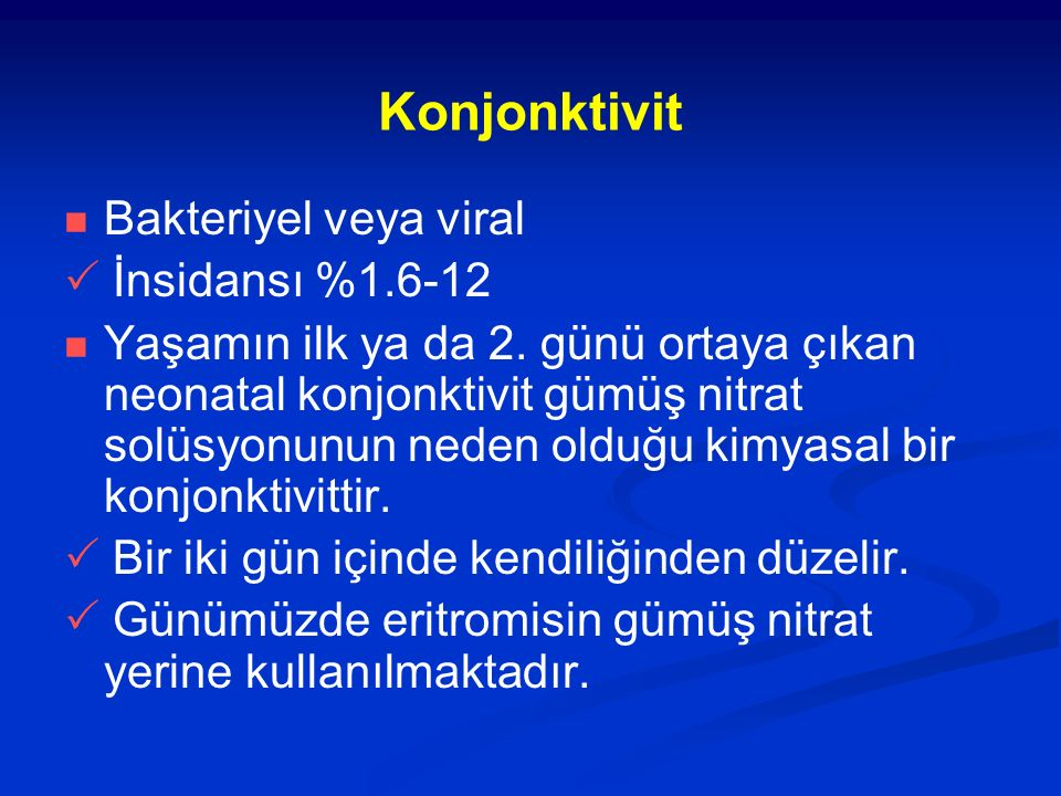 Konjonktivit Bakteriyel veya viral  İnsidansı %1.6-12