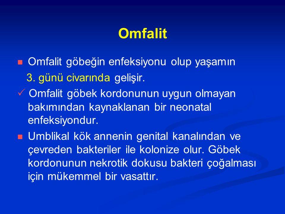 Omfalit Omfalit göbeğin enfeksiyonu olup yaşamın