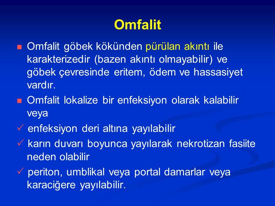 Omfalit Omfalit göbek kökünden pürülan akıntı ile karakterizedir (bazen akıntı olmayabilir) ve göbek çevresinde eritem, ödem ve hassasiyet vardır.