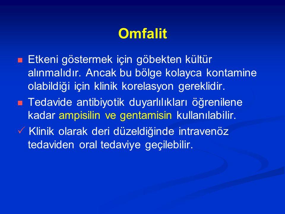 Omfalit Etkeni göstermek için göbekten kültür alınmalıdır. Ancak bu bölge kolayca kontamine olabildiği için klinik korelasyon gereklidir.