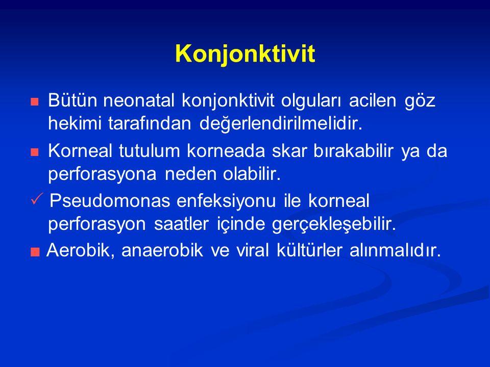 Konjonktivit Bütün neonatal konjonktivit olguları acilen göz hekimi tarafından değerlendirilmelidir.