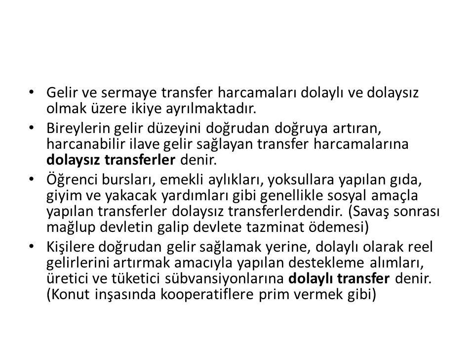 Gelir ve sermaye transfer harcamaları dolaylı ve dolaysız olmak üzere ikiye ayrılmaktadır.