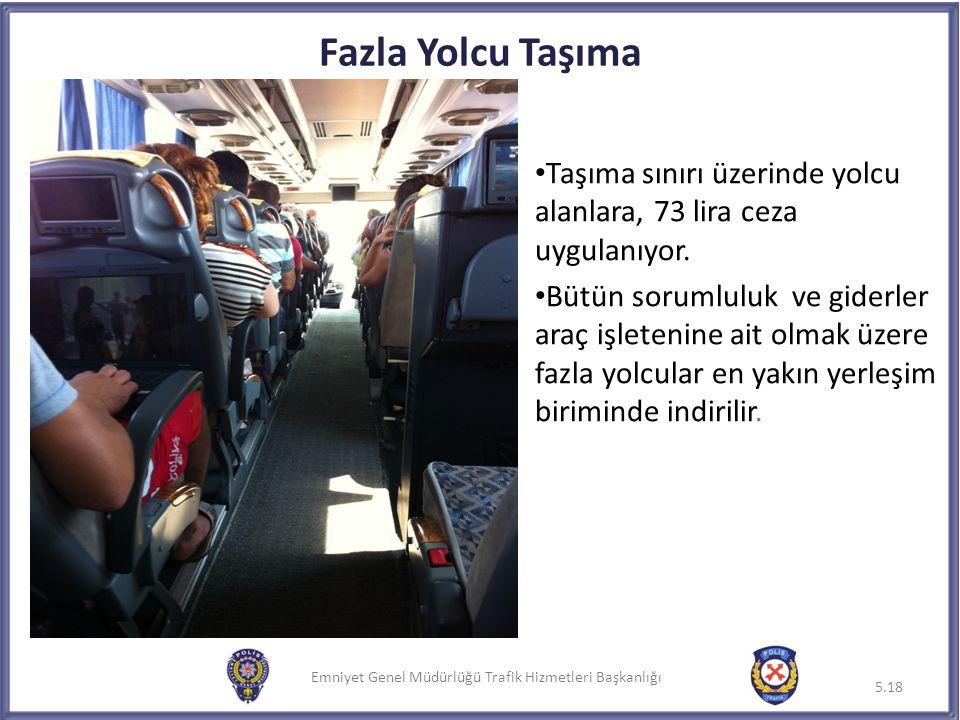 Fazla Yolcu Taşıma Taşıma sınırı üzerinde yolcu alanlara, 73 lira ceza uygulanıyor.