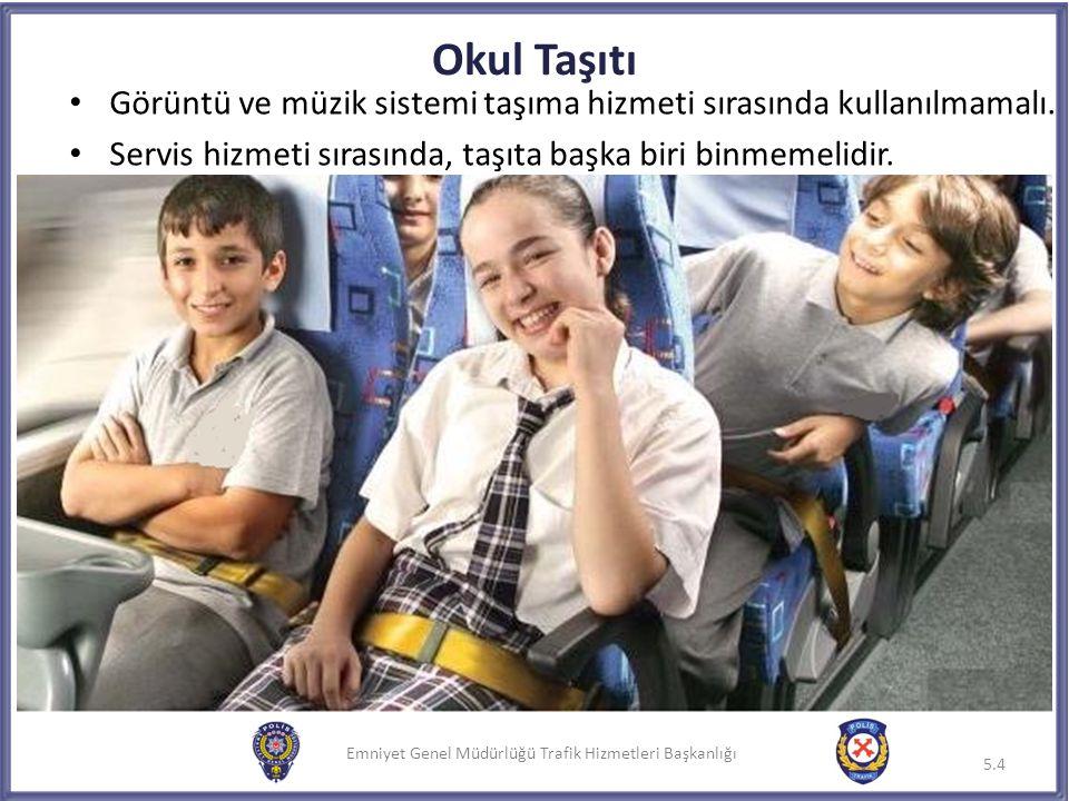 Okul Taşıtı Görüntü ve müzik sistemi taşıma hizmeti sırasında kullanılmamalı.