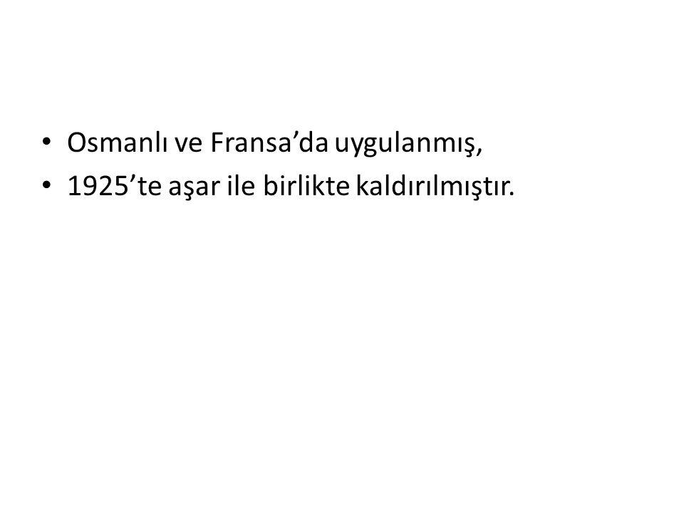 Osmanlı ve Fransa'da uygulanmış,