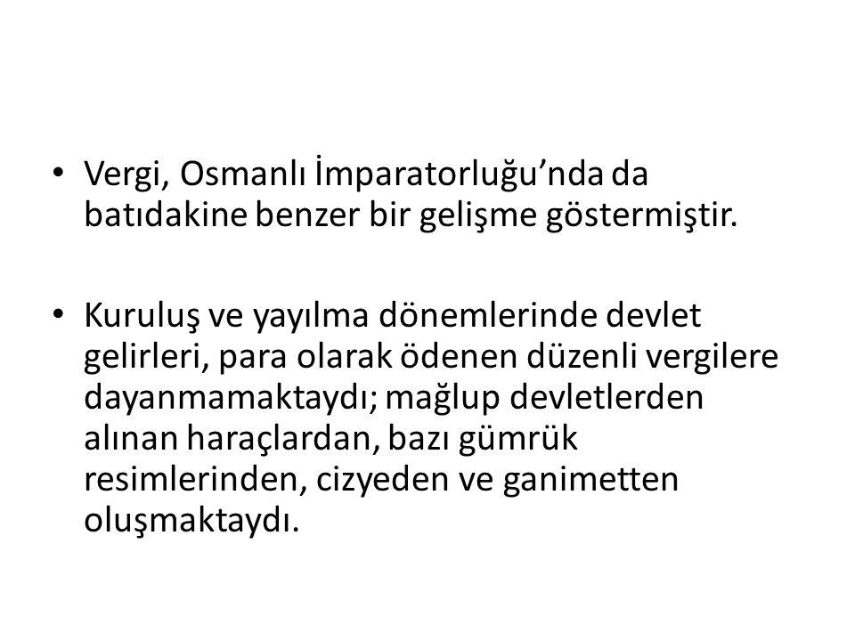 Vergi, Osmanlı İmparatorluğu'nda da batıdakine benzer bir gelişme göstermiştir.