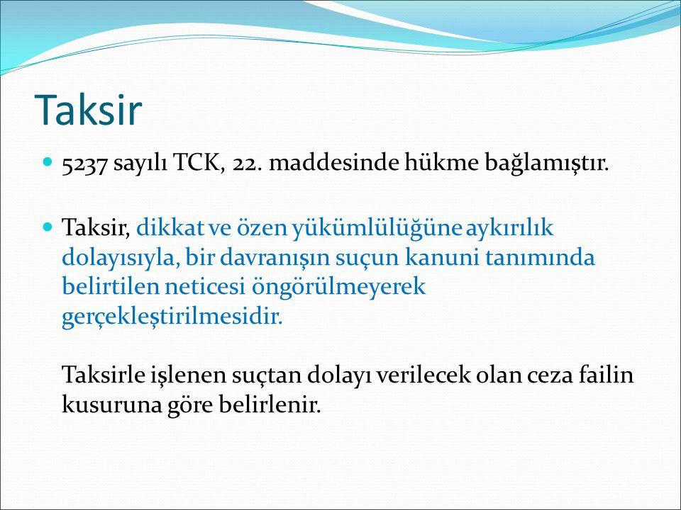 Taksir 5237 sayılı TCK, 22. maddesinde hükme bağlamıştır.