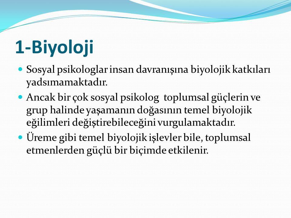 1-Biyoloji Sosyal psikologlar insan davranışına biyolojik katkıları yadsımamaktadır.