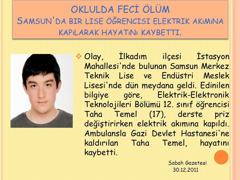 OKLULDA FECİ ÖLÜM Samsun da bir lise öğrencisi elektrik akımına kapılarak hayatını kaybetti.