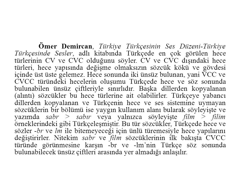 Ömer Demircan, Türkiye Türkçesinin Ses Düzeni-Türkiye Türkçesinde Sesler, adlı kitabında Türkçede en çok görülen hece türlerinin CV ve CVC olduğunu söyler.
