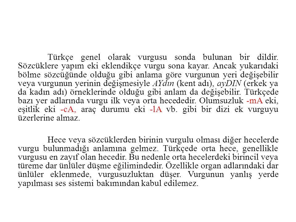 Türkçe genel olarak vurgusu sonda bulunan bir dildir