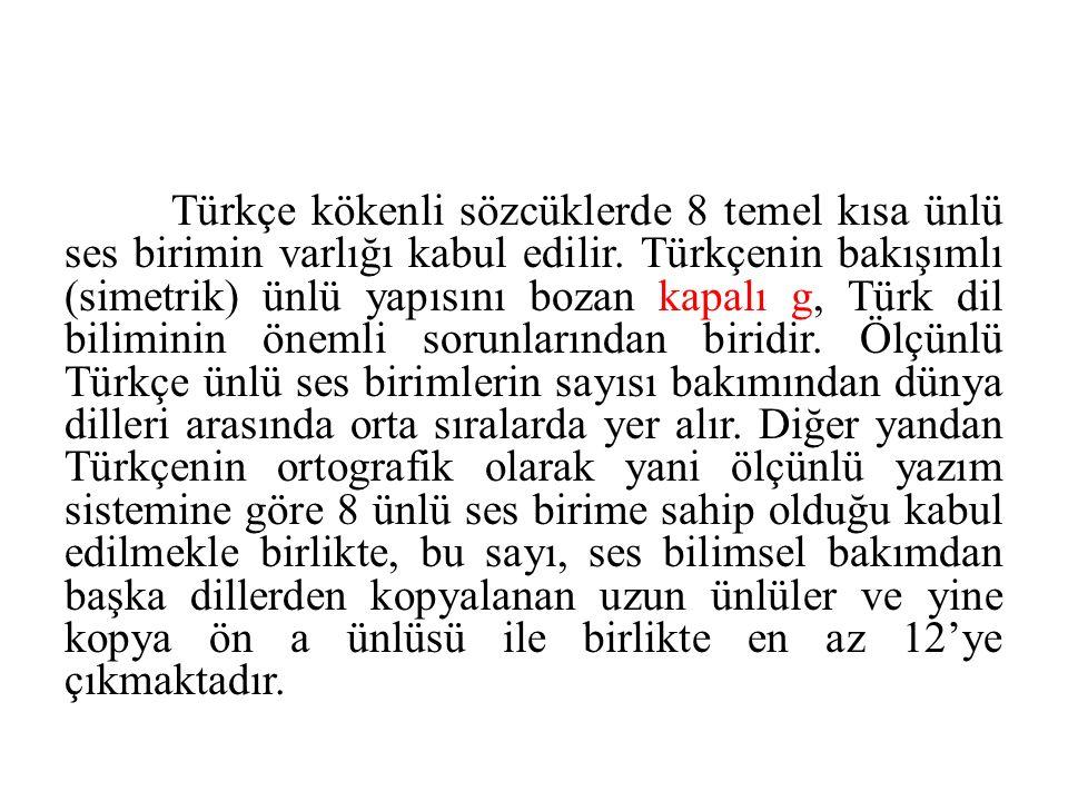 Türkçe kökenli sözcüklerde 8 temel kısa ünlü ses birimin varlığı kabul edilir.