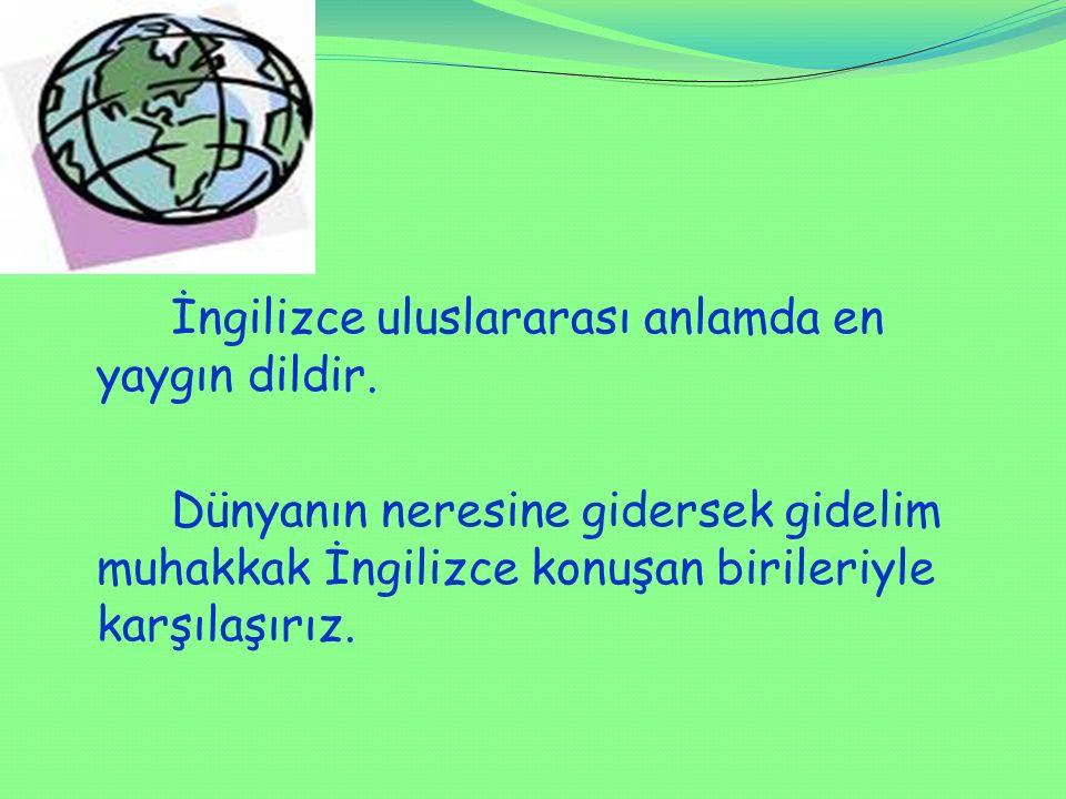 İngilizce uluslararası anlamda en yaygın dildir.