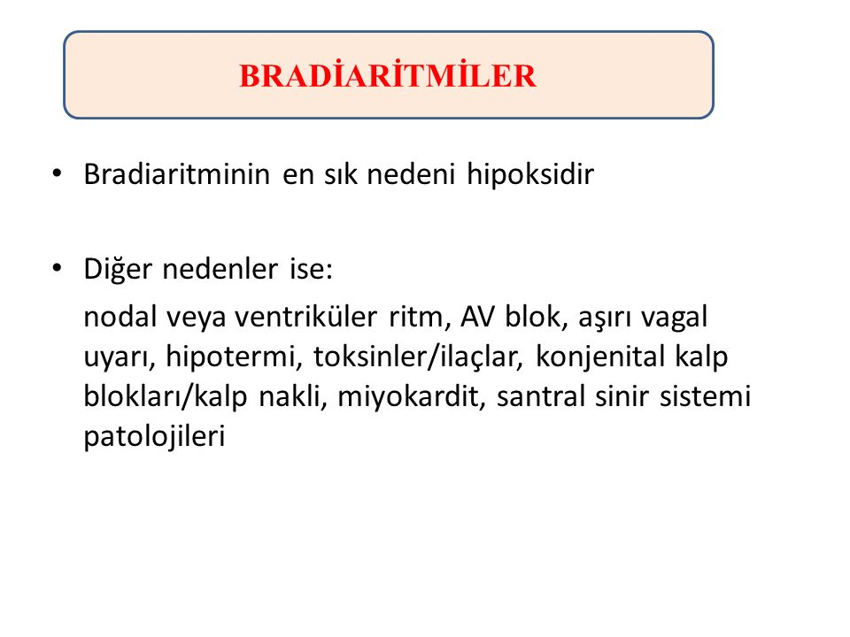 BRADİARİTMİLER Bradiaritminin en sık nedeni hipoksidir. Diğer nedenler ise:
