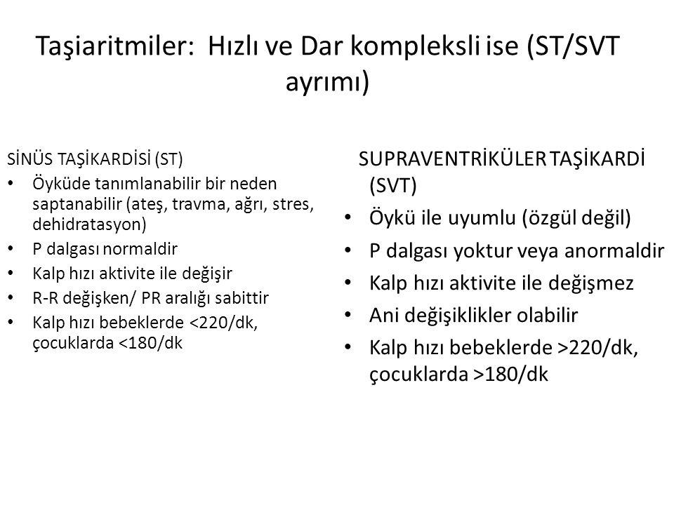 Taşiaritmiler: Hızlı ve Dar kompleksli ise (ST/SVT ayrımı)