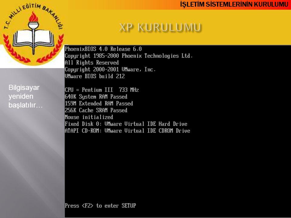 XP KURULUMU Bilgisayar yeniden başlatılır…