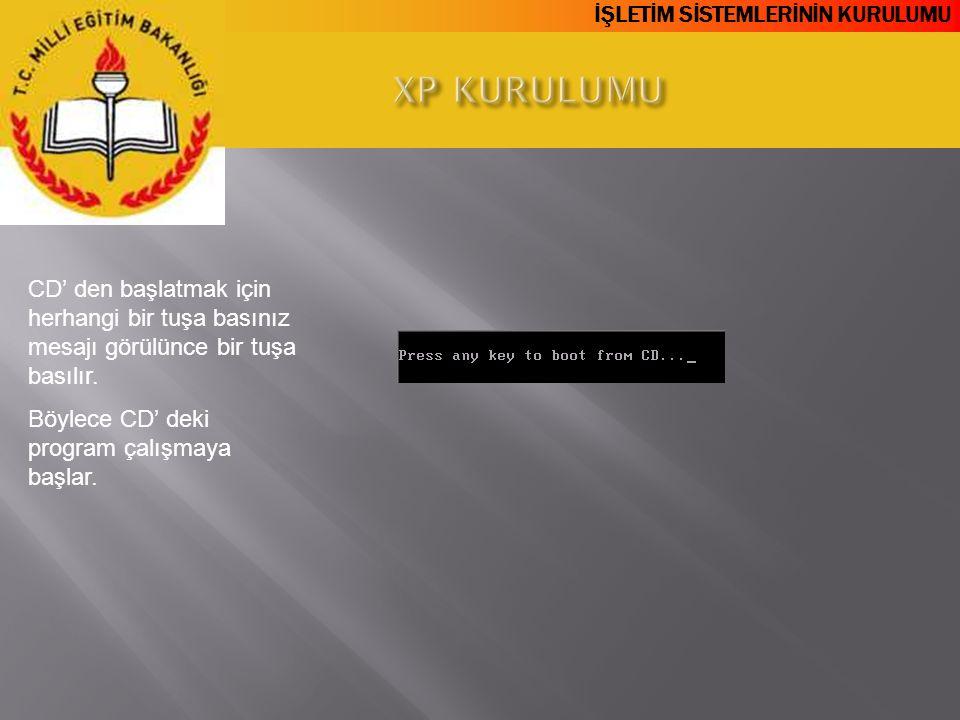 XP KURULUMU CD' den başlatmak için herhangi bir tuşa basınız mesajı görülünce bir tuşa basılır.