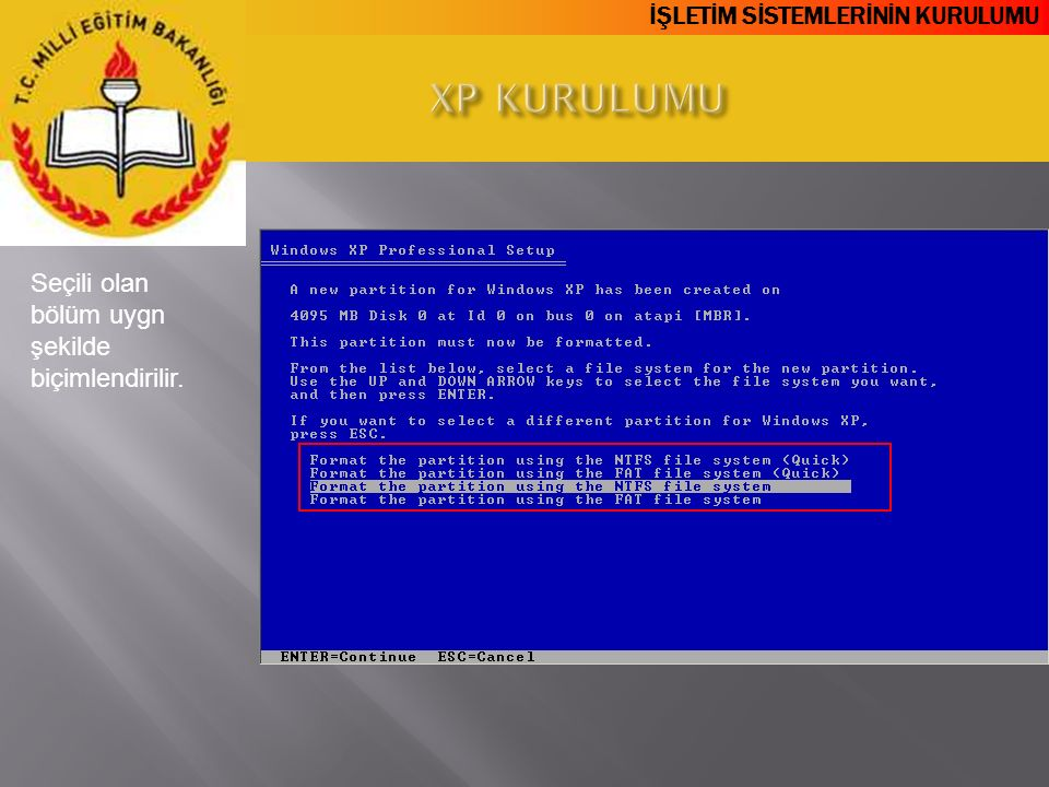 XP KURULUMU Seçili olan bölüm uygn şekilde biçimlendirilir.