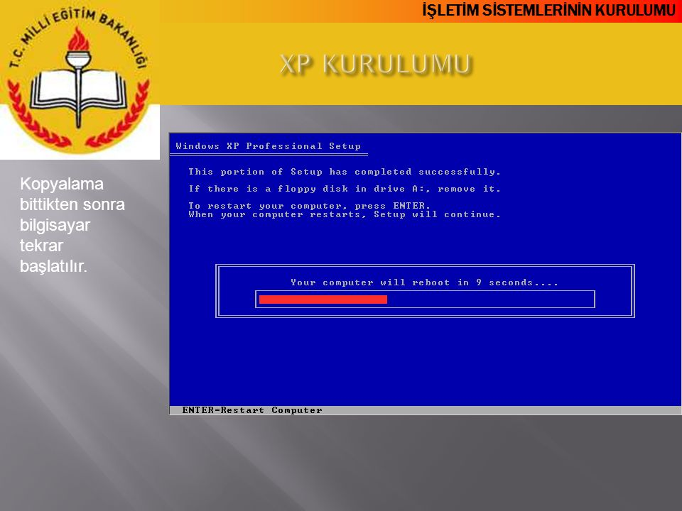 XP KURULUMU Kopyalama bittikten sonra bilgisayar tekrar başlatılır.