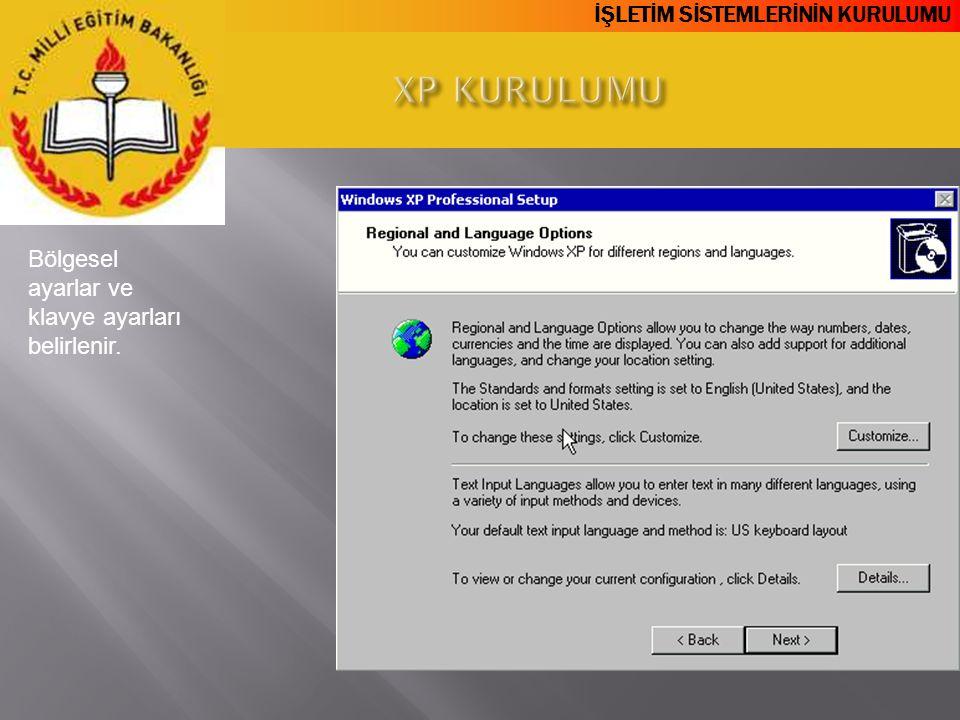 XP KURULUMU Bölgesel ayarlar ve klavye ayarları belirlenir.