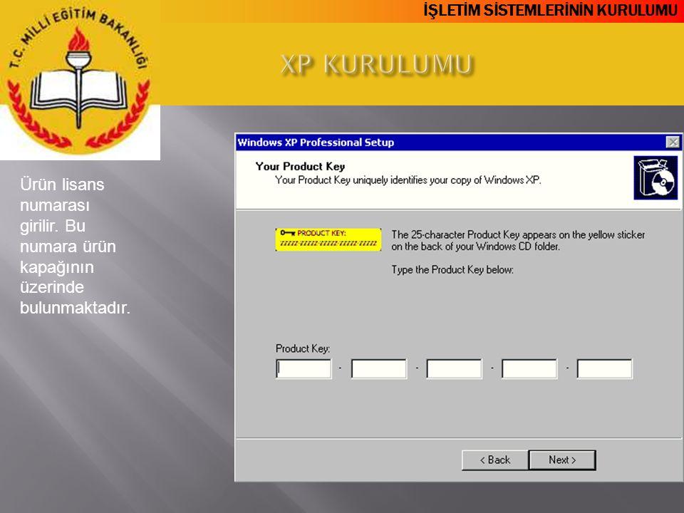 XP KURULUMU Ürün lisans numarası girilir. Bu numara ürün kapağının üzerinde bulunmaktadır.