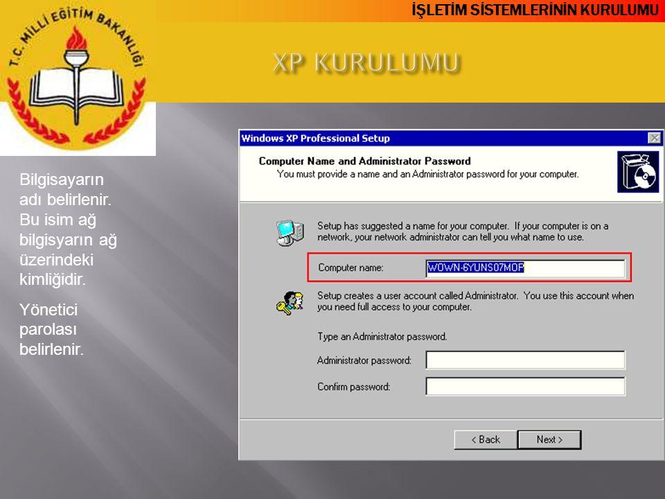 XP KURULUMU Bilgisayarın adı belirlenir. Bu isim ağ bilgisyarın ağ üzerindeki kimliğidir.