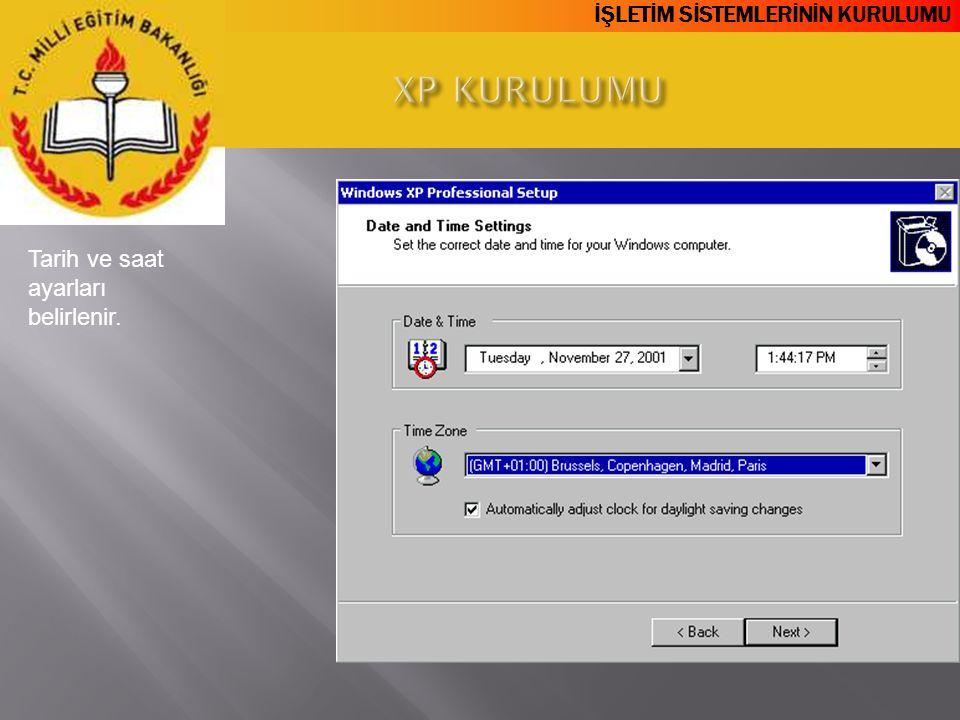 XP KURULUMU Tarih ve saat ayarları belirlenir.