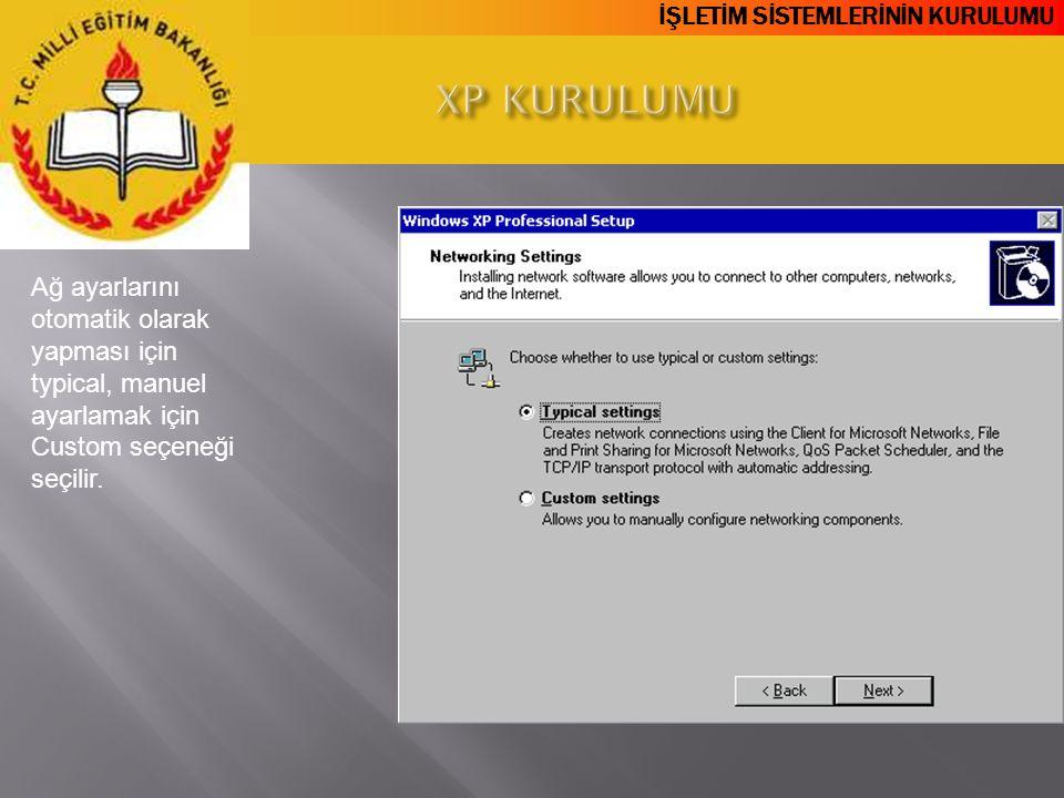 XP KURULUMU Ağ ayarlarını otomatik olarak yapması için typical, manuel ayarlamak için Custom seçeneği seçilir.