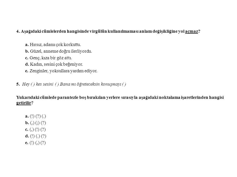 4. Aşağıdaki cümlelerden hangisinde virgülün kullanılmaması anlam değişikliğine yol açmaz.