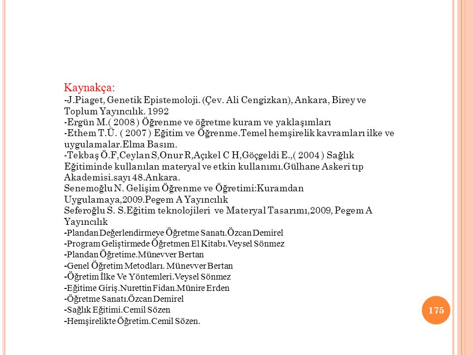 Kaynakça: -J.Piaget, Genetik Epistemoloji. (Çev. Ali Cengizkan), Ankara, Birey ve Toplum Yayıncılık. 1992.