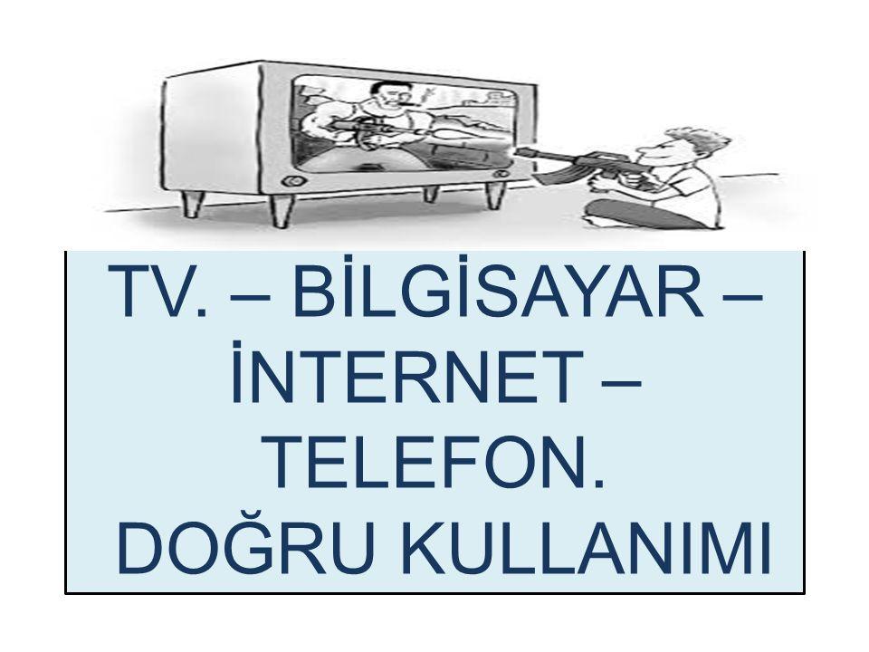 TV. – BİLGİSAYAR – İNTERNET – TELEFON. DOĞRU KULLANIMI