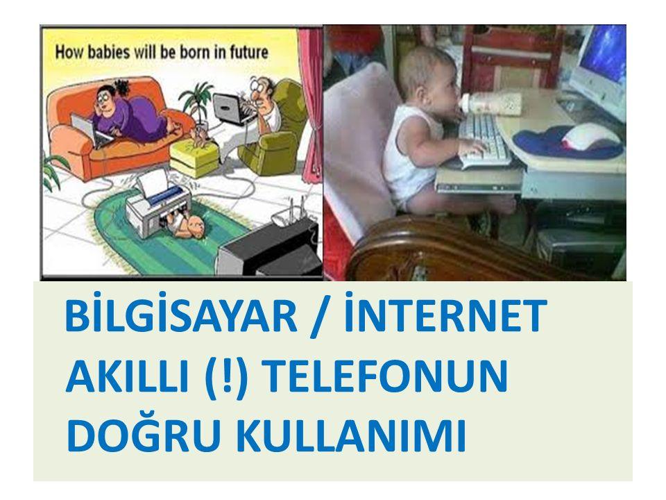 BİLGİSAYAR / İNTERNET AKILLI (!) TELEFONUN DOĞRU KULLANIMI