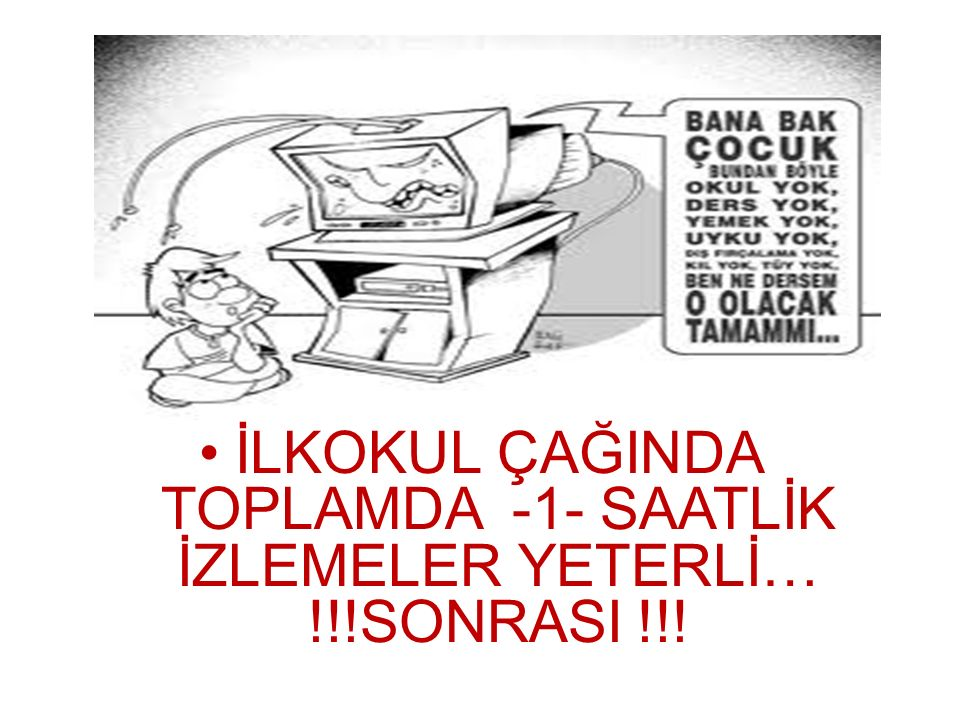 İLKOKUL ÇAĞINDA TOPLAMDA -1- SAATLİK İZLEMELER YETERLİ… !!!SONRASI !!!