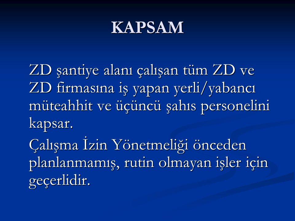 KAPSAM ZD şantiye alanı çalışan tüm ZD ve ZD firmasına iş yapan yerli/yabancı müteahhit ve üçüncü şahıs personelini kapsar.