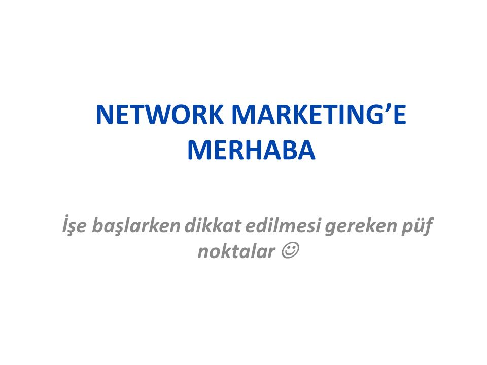 NETWORK MARKETING'E MERHABA