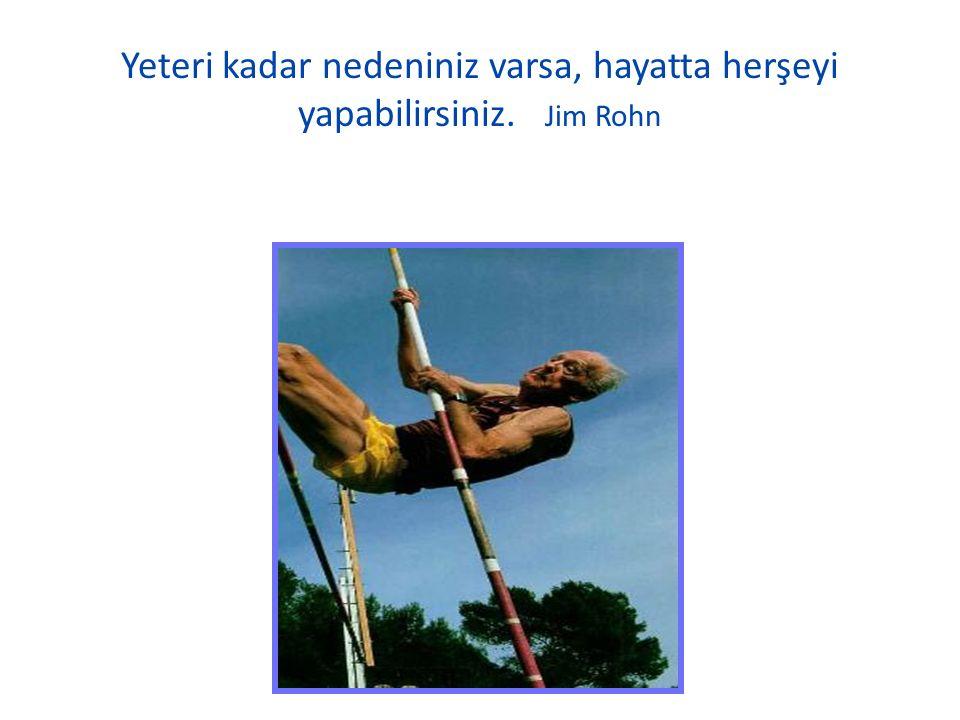 Yeteri kadar nedeniniz varsa, hayatta herşeyi yapabilirsiniz. Jim Rohn