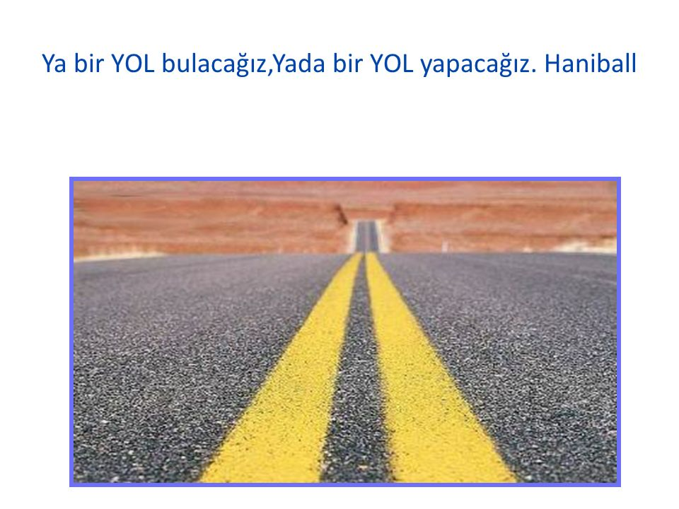 Ya bir YOL bulacağız,Yada bir YOL yapacağız. Haniball