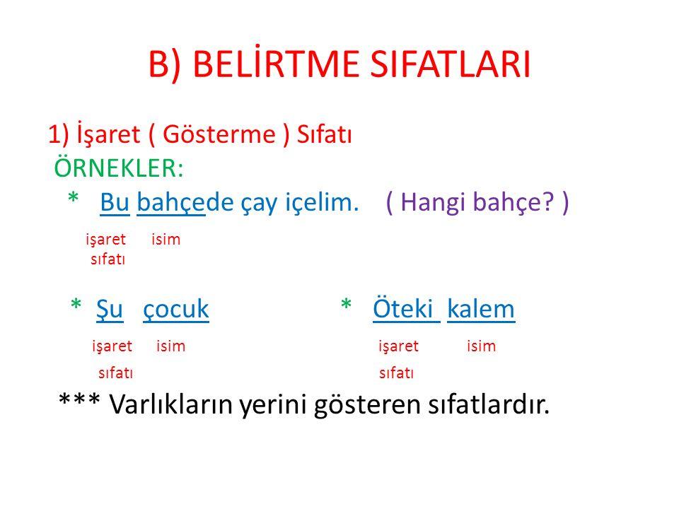 B) BELİRTME SIFATLARI 1) İşaret ( Gösterme ) Sıfatı ÖRNEKLER: