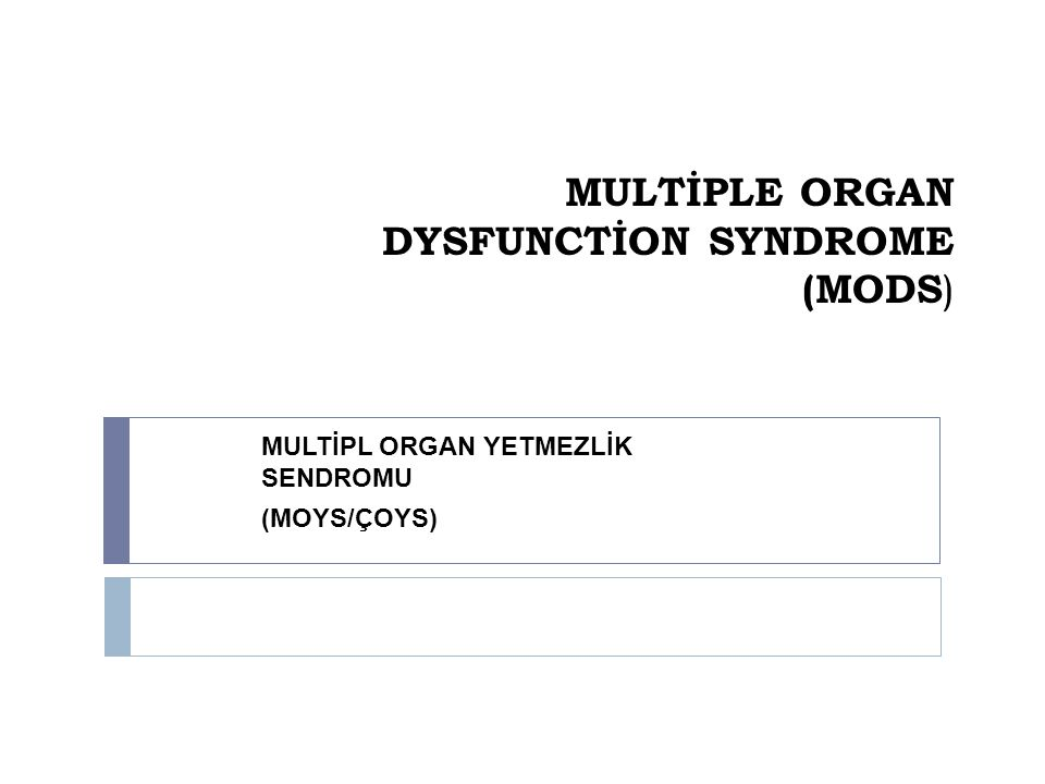 MULTİPLE ORGAN DYSFUNCTİON SYNDROME (MODS)