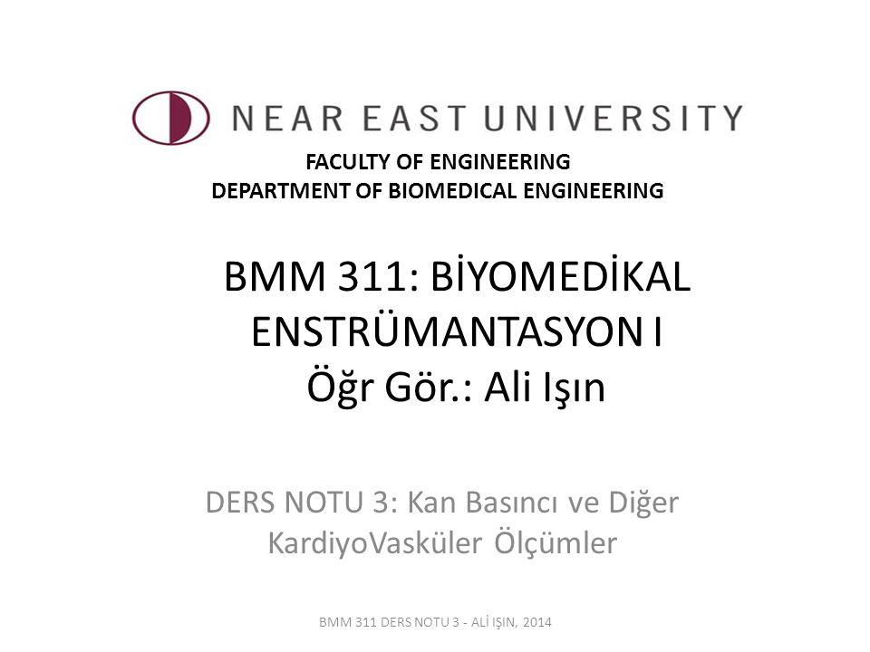 BMM 311: BİYOMEDİKAL ENSTRÜMANTASYON I Öğr Gör.: Ali Işın