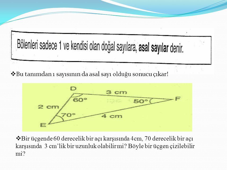 Bu tanımdan 1 sayısının da asal sayı olduğu sonucu çıkar!
