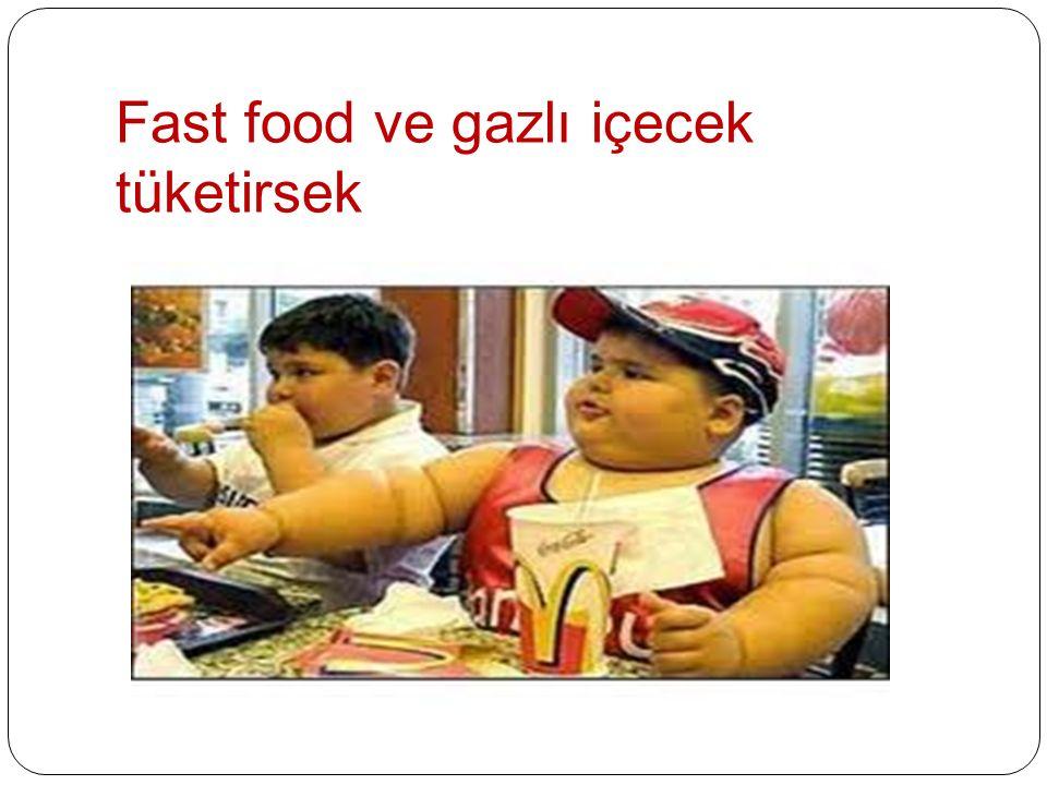 Fast food ve gazlı içecek tüketirsek