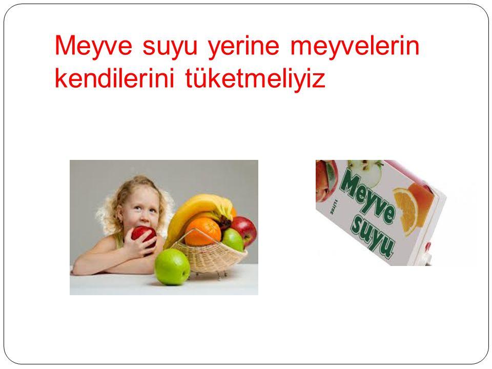 Meyve suyu yerine meyvelerin kendilerini tüketmeliyiz