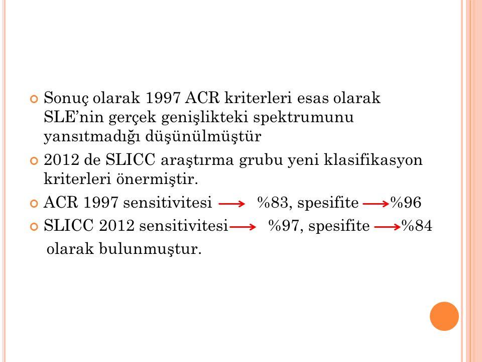 Sonuç olarak 1997 ACR kriterleri esas olarak SLE'nin gerçek genişlikteki spektrumunu yansıtmadığı düşünülmüştür