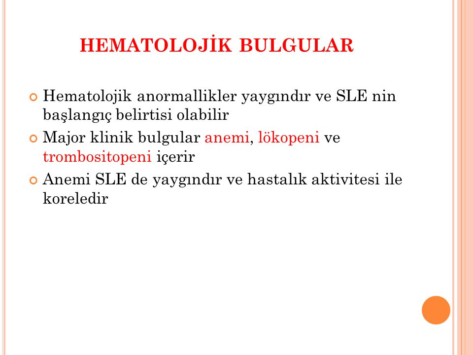 HEMATOLOJİK BULGULAR Hematolojik anormallikler yaygındır ve SLE nin başlangıç belirtisi olabilir.