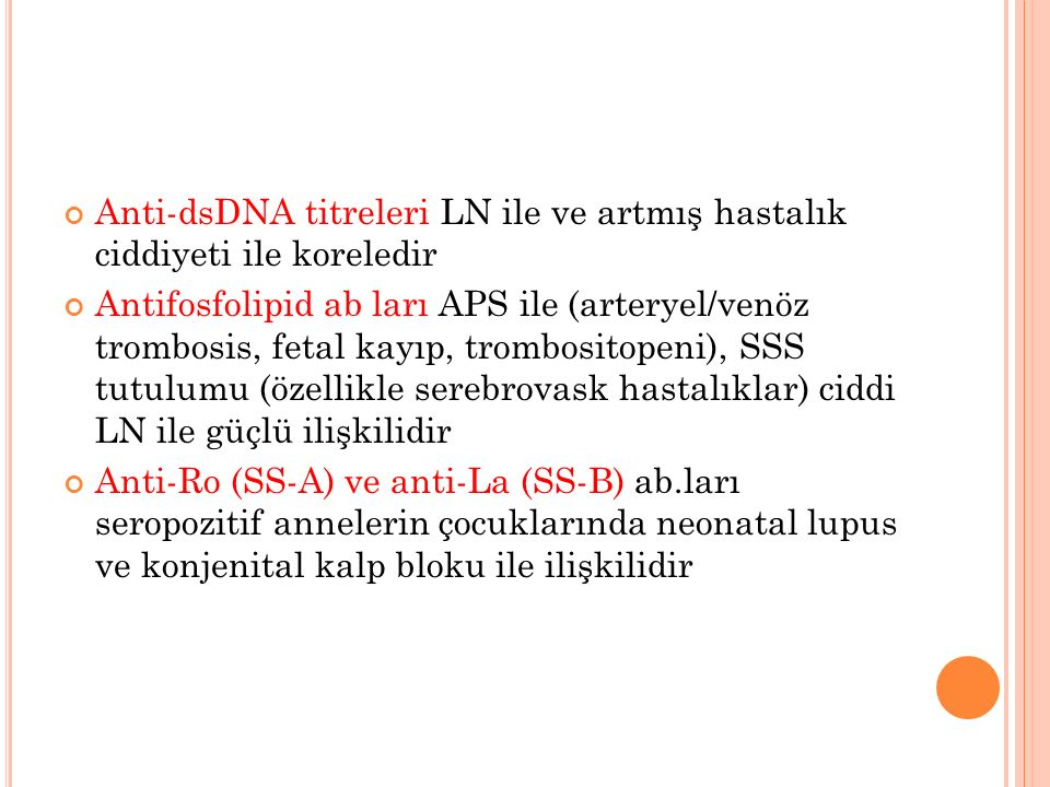 Anti-dsDNA titreleri LN ile ve artmış hastalık ciddiyeti ile koreledir