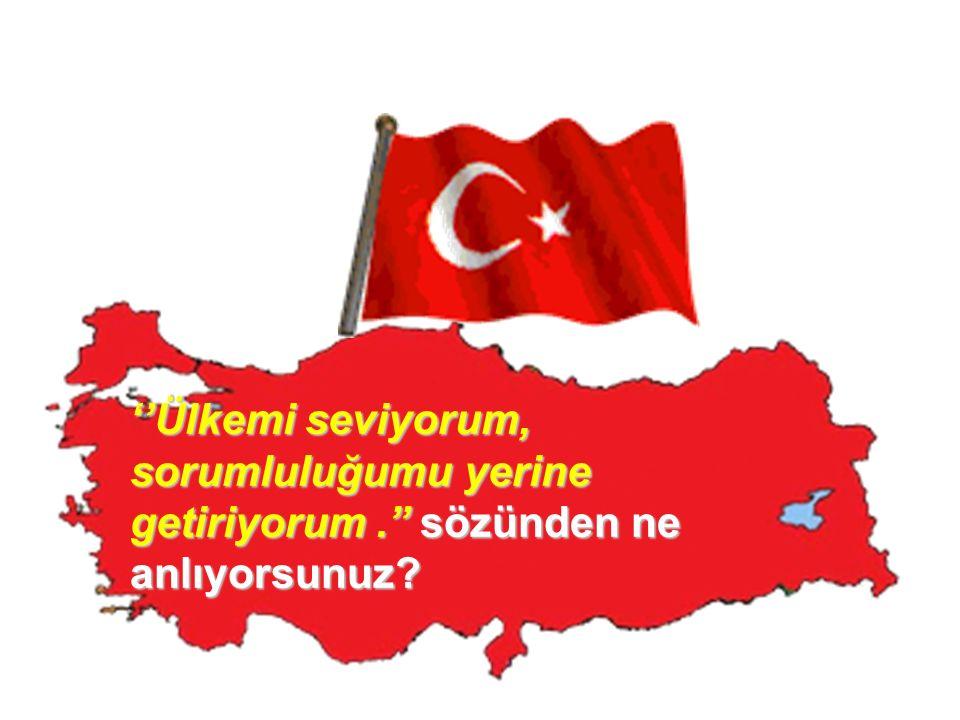 ''Ülkemi seviyorum, sorumluluğumu yerine getiriyorum