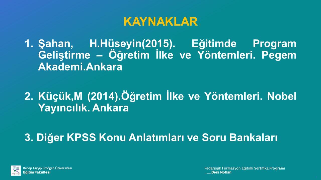 KAYNAKLAR Şahan, H.Hüseyin(2015). Eğitimde Program Geliştirme – Öğretim İlke ve Yöntemleri. Pegem Akademi.Ankara.