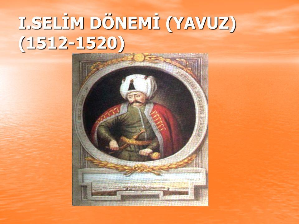 I.SELİM DÖNEMİ (YAVUZ) (1512-1520)