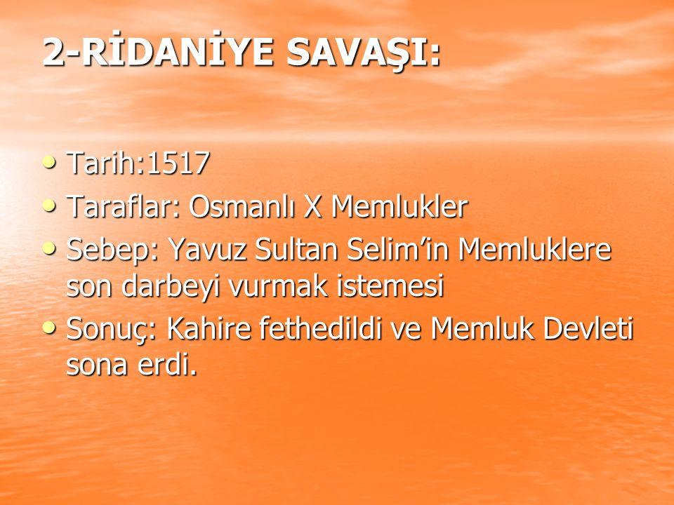 2-RİDANİYE SAVAŞI: Tarih:1517 Taraflar: Osmanlı X Memlukler